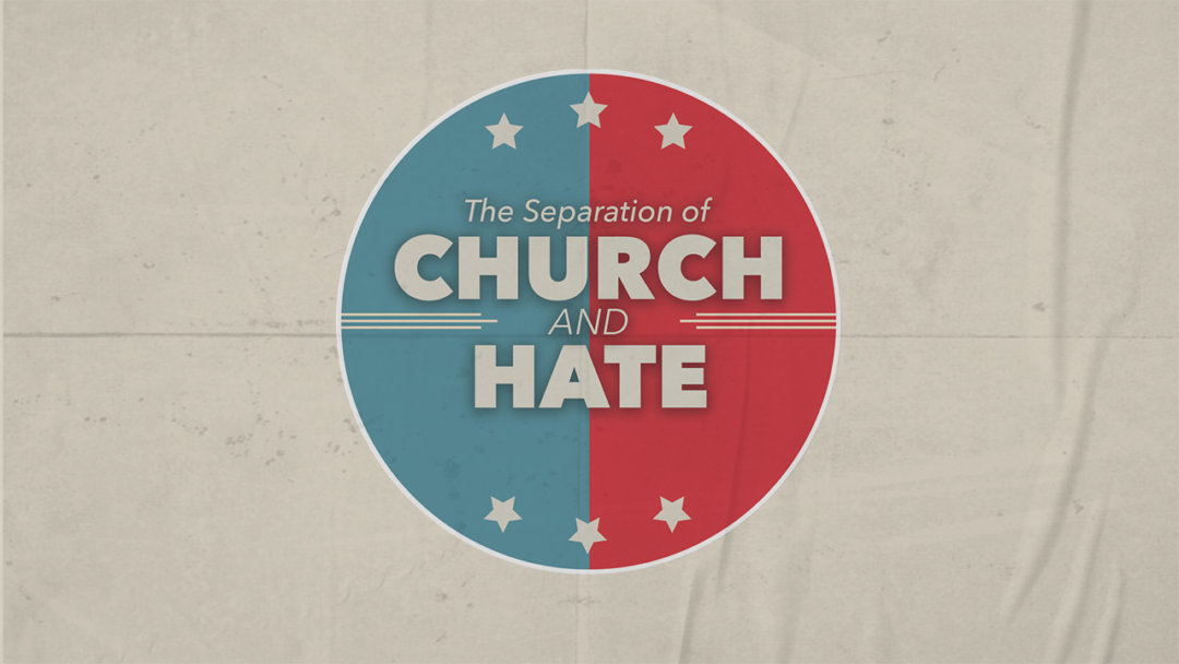 Separation of Church and Hate: The Right Fight